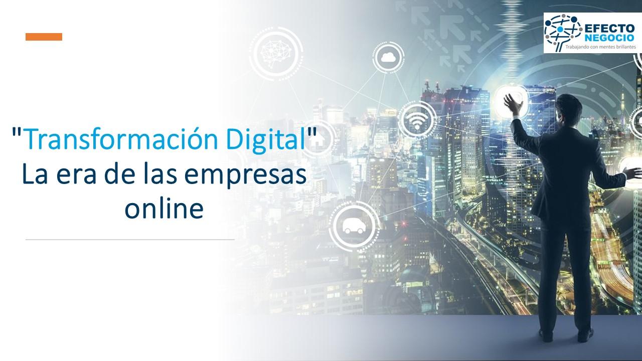 """""""Transformación Digital"""" La era de las empresas online"""